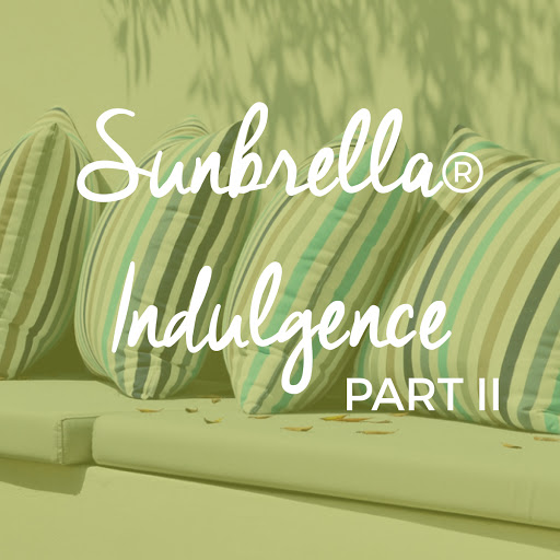 Sunbrella Indulgence Part II