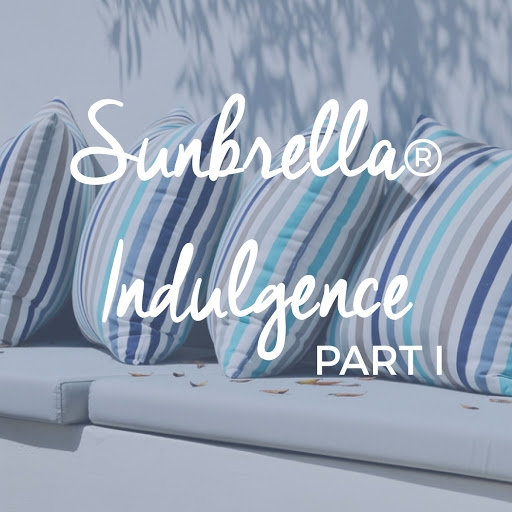 Sunbrella Indulgence Part I